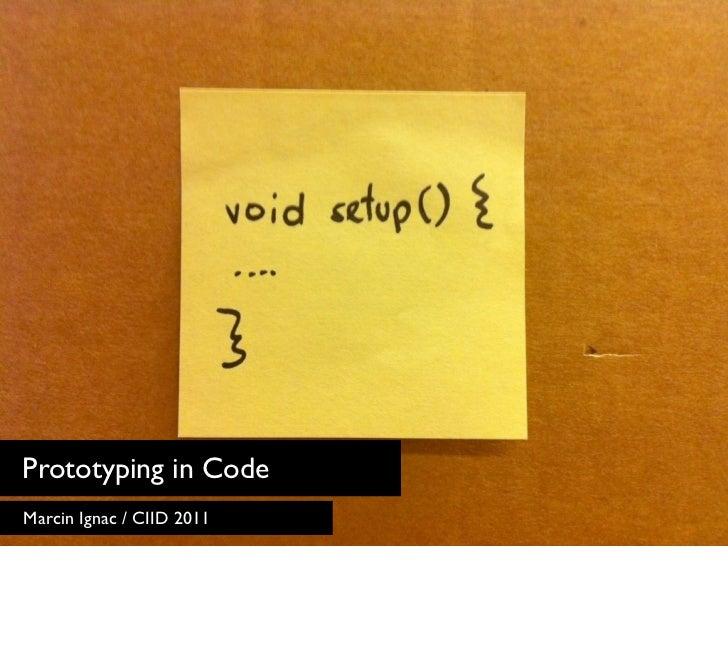 Prototyping in CodeMarcin Ignac / CIID 2011