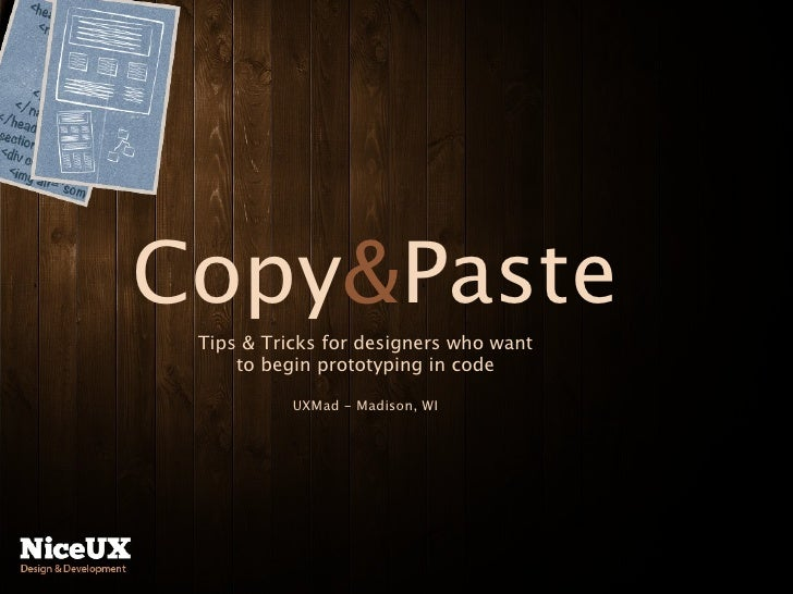 Copy&Paste Tips & Tricks for designers who want     to begin prototyping in code           UXMad - Madison, WI