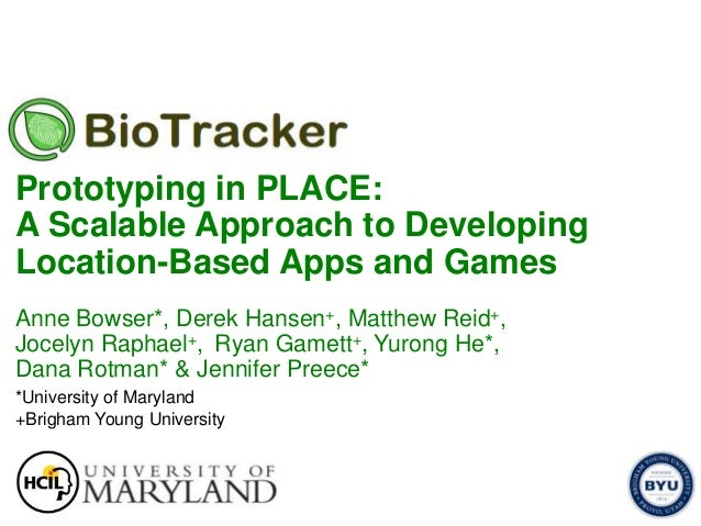 Prototyping in PLACE: A Scalable Approach to Developing Location-Based Apps and Games Anne Bowser*, Derek Hansen+, Matthew...