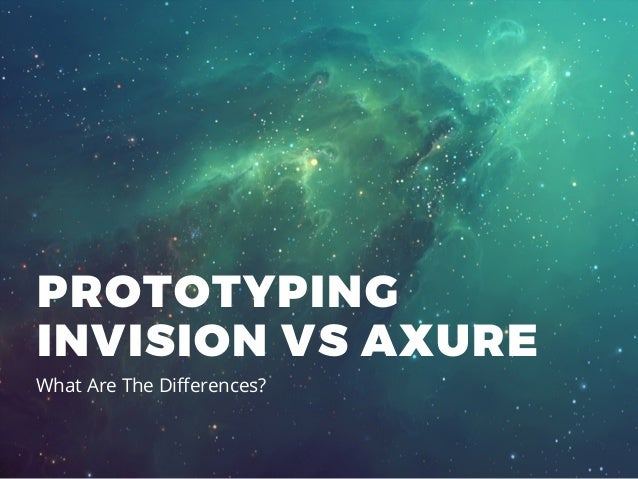 What Are The Differences? PROTOTYPING INVISION VS AXURE