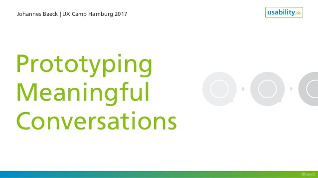 Johannes Baeck | UX Camp Hamburg 2017 Prototyping Meaningful Conversations @jbaeck