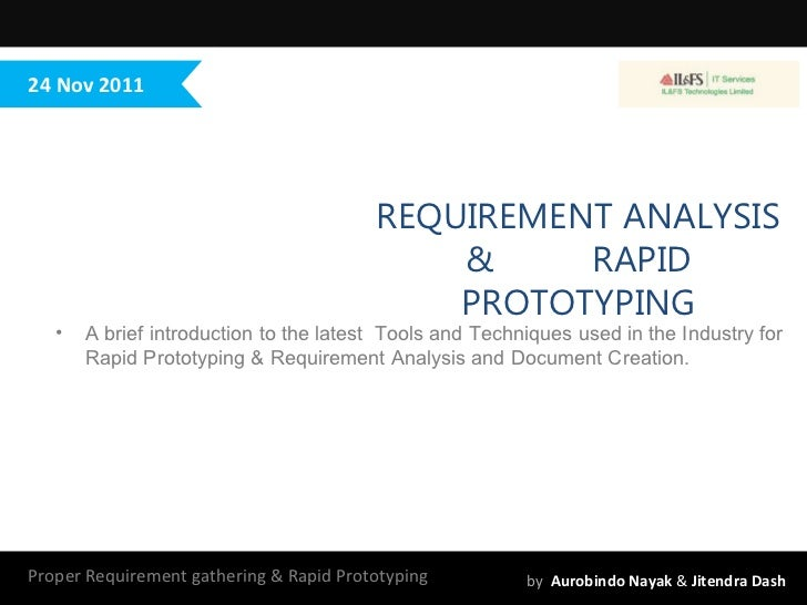 Proper Requirement gathering & Rapid Prototyping  by   Aurobindo Nayak  &  Jitendra Dash 24 Nov 2011 REQUIREMENT ANALYSIS ...