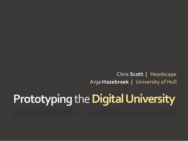 DigitalUniversity Chris Scott | Headscape Anja Hazebroek | University of Hull