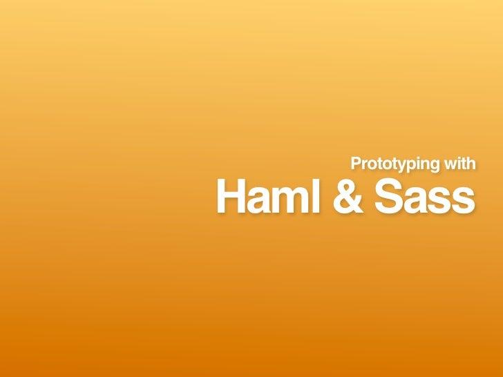 Prototyping with  Haml & Sass