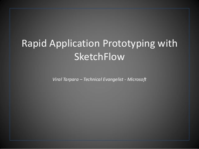 Rapid Application Prototyping with SketchFlow Viral Tarpara – Technical Evangelist - Microsoft