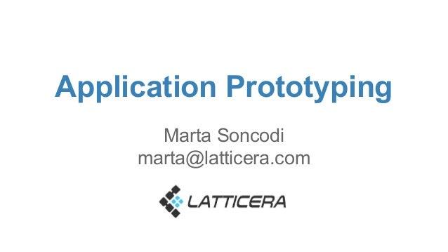 Application Prototyping  Marta Soncodi  marta@latticera.com