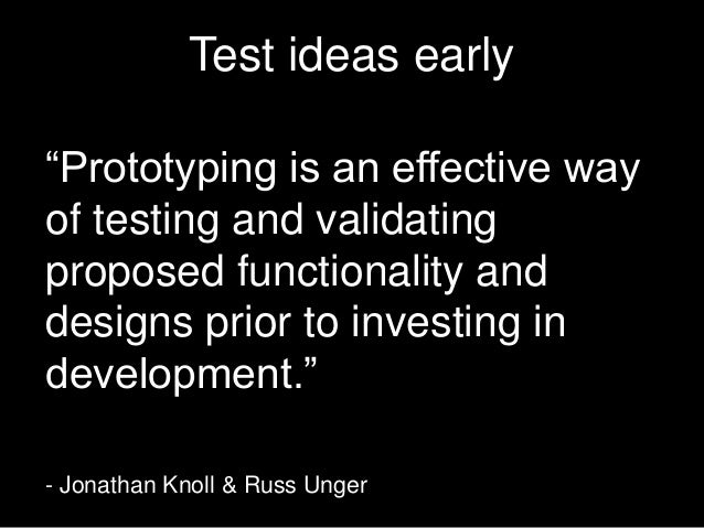 """Test ideas early """"Prototyping is an effective way of testing and validating proposed functionality and designs prior to in..."""
