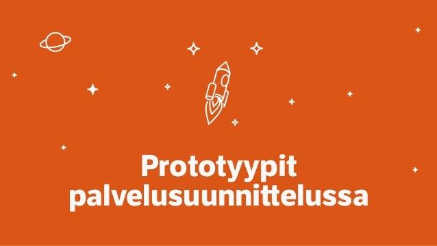 Prototyypit  palvelusuunni!elussa