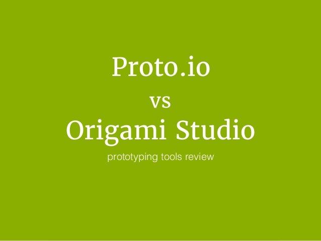 Protoio Vs Origami Studio Prototyping Tools
