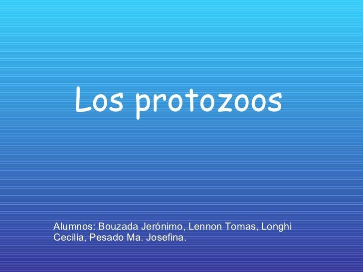 Los protozoos Alumnos: Bouzada Jerónimo, Lennon Tomas, Longhi   Cecilia, Pesado Ma. Josefina.