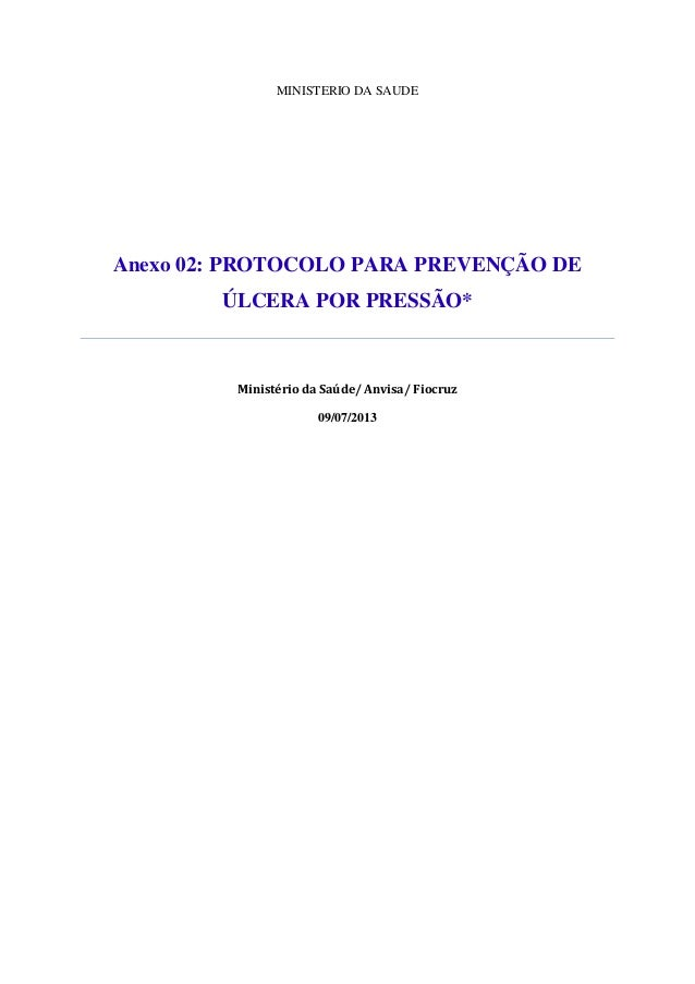 MINISTERIO DA SAUDE  Anexo 02: PROTOCOLO PARA PREVENÇÃO DE  ÚLCERA POR PRESSÃO*  Ministério da Saúde/ Anvisa/ Fiocruz  09/...