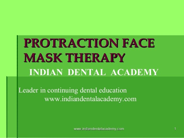 PROTRACTION FACE MASK THERAPY INDIAN DENTAL ACADEMY Leader in continuing dental education www.indiandentalacademy.com  www...