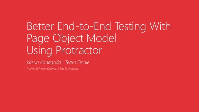 Better End-to-End Testing With Page Object Model Using Protractor Kasun Kodagoda | Team Finale Trainee Software Engineer |...