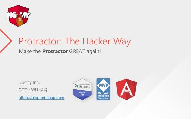 Make the Protractor GREAT again! Protractor: The Hacker Way Duotify Inc. CTO / Will 保哥 https://blog.miniasp.com