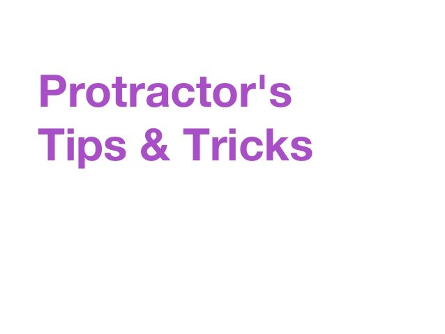 Protractor's Tips & Tricks