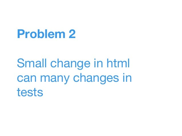 Problem 2 Small change in html can many changes in tests