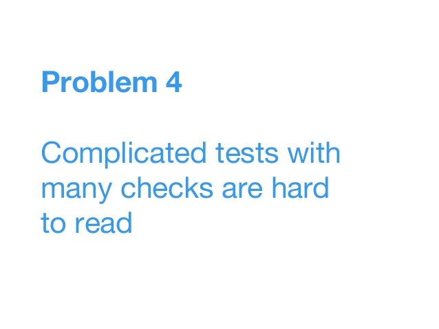 Problem 5 Many tests lead to hairy long and complicated test structure