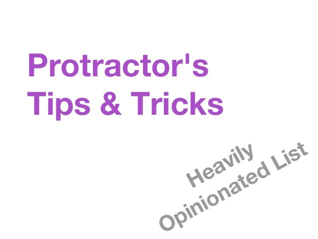 Protractor's Tips & Tricks Heavily Opinionated List