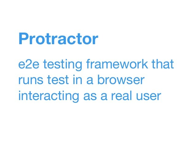Protractor e2e testing framework that runs test in a browser interacting as a real user