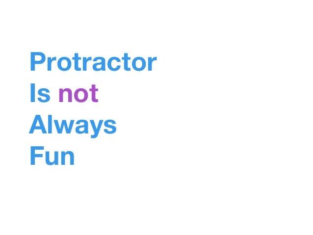 Protractor Is not Always Fun