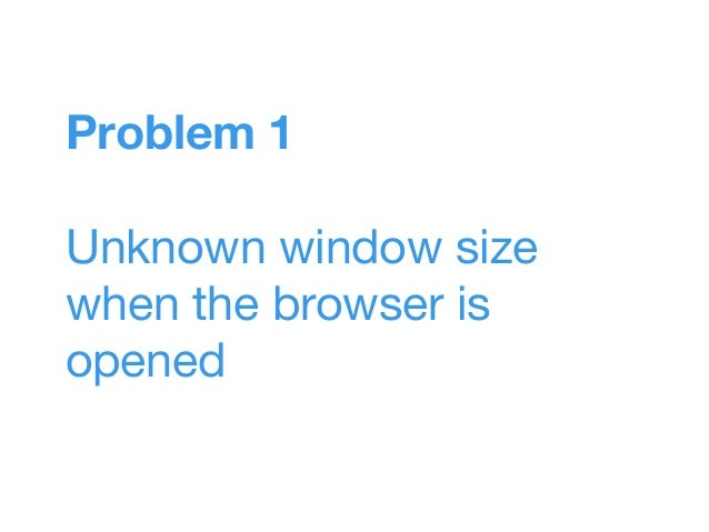 Problem 1 Unknown window size when the browser is opened