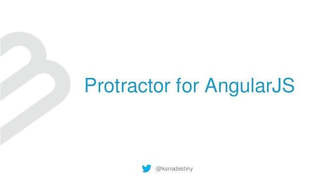 @ksnadestiny Protractor for AngularJS