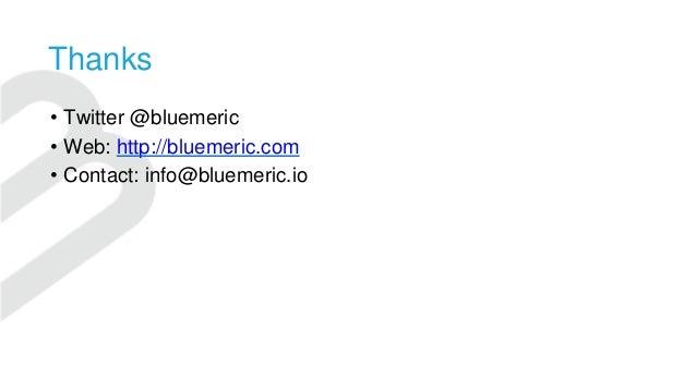 • Twitter @bluemeric • Web: http://bluemeric.com • Contact: info@bluemeric.io Thanks