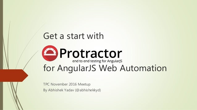 Get a start with for AngularJS Web Automation TPC November 2016 Meetup By Abhishek Yadav (@abhishekkyd)