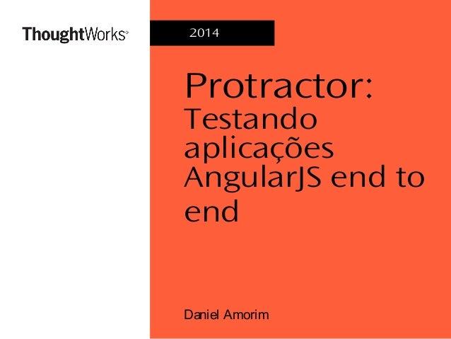 Protractor: Testando aplicações AngularJS end to end Daniel Amorim 2014