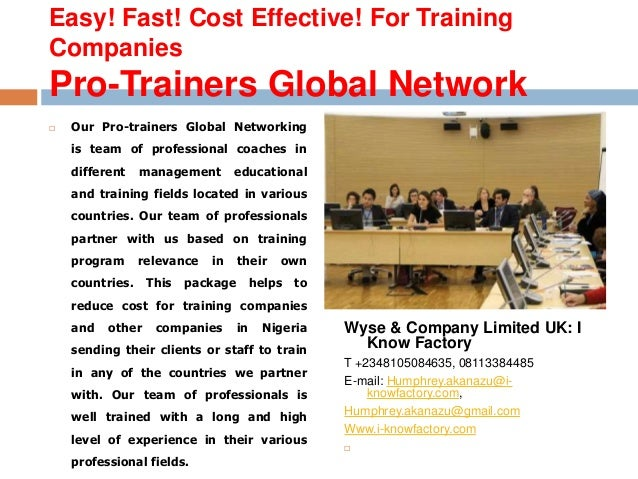 Easy! Fast! Cost Effective! For Training  Companies  Pro-Trainers Global Network   Our Pro-trainers Global Networking  is...