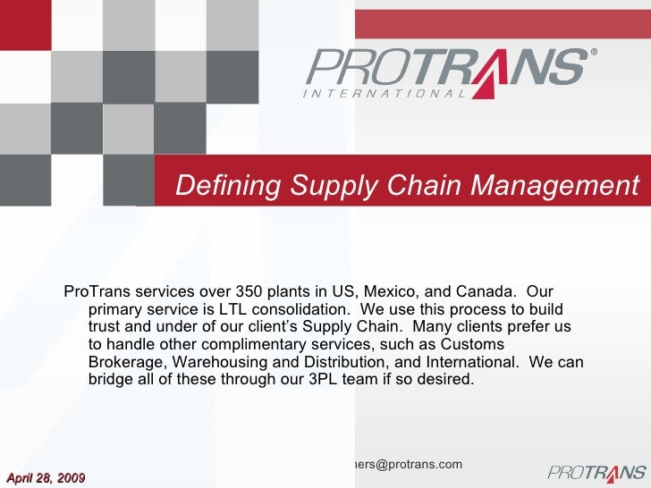 Defining Supply Chain Management April 28, 2009 ProTrans services over 350 plants in US, Mexico, and Canada.  Our primary ...