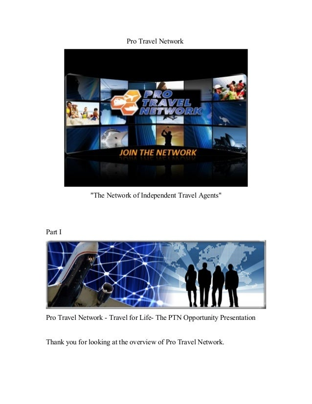"""Pro Travel Network""""The Network of Independent Travel Agents""""Part IPro Travel Network - Travel for Life- The PTN Opportunit..."""