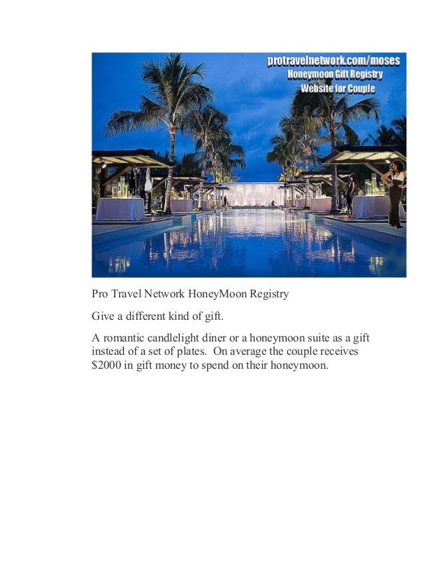 Pro Travel Network HoneyMoon Registry Give a different kind of gift. A romantic candlelight diner or a honeymoon suite as ...