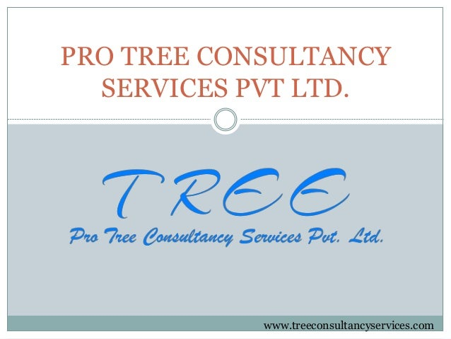 PRO TREE CONSULTANCY SERVICES PVT LTD. www.treeconsultancyservices.com