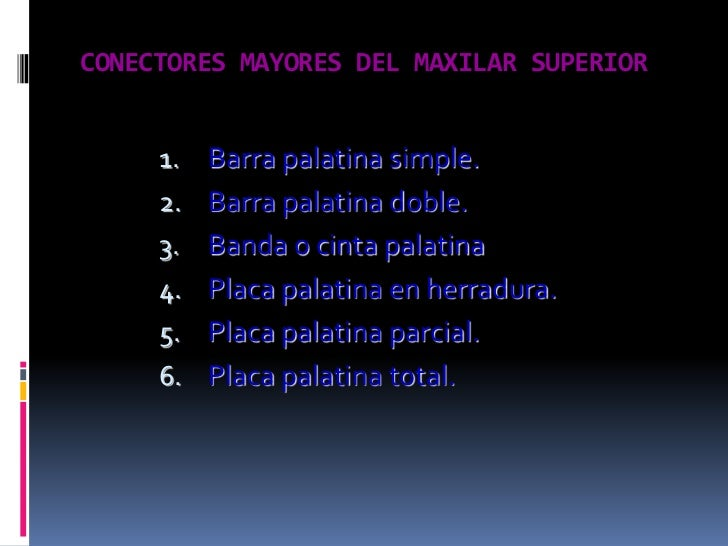 CONECTORES MAYORES DEL MAXILAR SUPERIOR<br />Barra palatina simple.<br />Barra palatina doble.<br />Banda o cinta palatina...