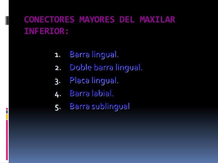CONECTORES MAYORES DEL MAXILAR INFERIOR:<br />Barra lingual.<br />Doble barra lingual.<br />Placa lingual.<br />Barra labi...