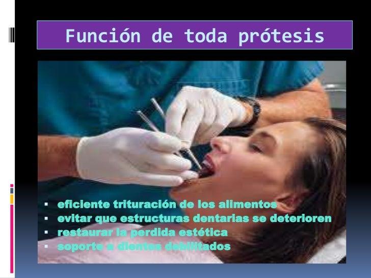 Función de toda prótesis <br />eficiente trituración de los alimentos<br />evitar que estructuras dentarias se deterioren<...