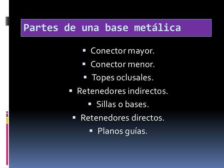 Partes de una base metálica<br />Conector mayor.<br />Conector menor.<br />Topes oclusales.<br />Retenedores indirectos.<b...