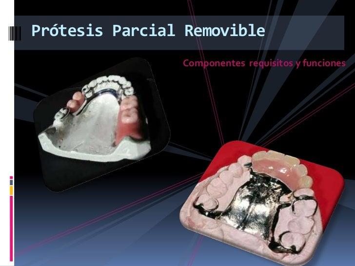 Prótesis Parcial Removible <br />Componentes  requisitos y funciones<br />