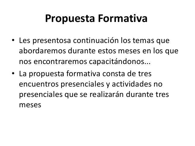Propuesta Formativa • Les presentosa continuación los temas que abordaremos durante estos meses en los que nos encontrarem...