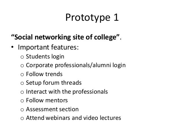 """Prototype 1 """"Social networking site of college"""". • Important features: o Students login o Corporate professionals/alumni l..."""