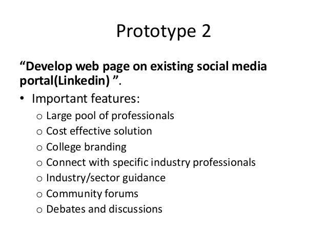 """Prototype 2 """"Develop web page on existing social media portal(Linkedin) """". • Important features: o Large pool of professio..."""