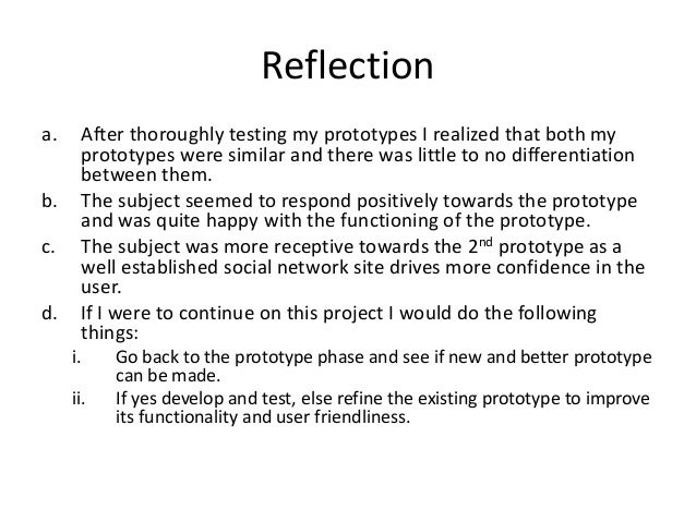 Reflection a. After thoroughly testing my prototypes I realized that both my prototypes were similar and there was little ...