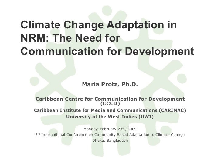 Climate Change Adaptation in NRM: The Need for Communication for Development Maria Protz, Ph.D. Caribbean Centre for Commu...