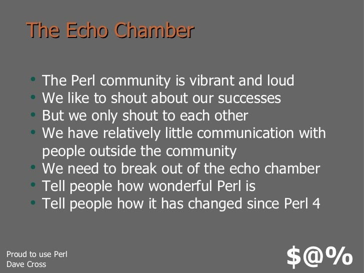 The Echo Chamber <ul><li>The Perl community is vibrant and loud </li></ul><ul><li>We like to shout about our successes </l...