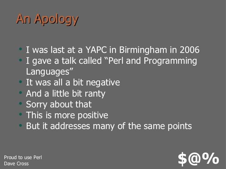 "An Apology <ul><li>I was last at a YAPC in Birmingham in 2006 </li></ul><ul><li>I gave a talk called ""Perl and Programming..."