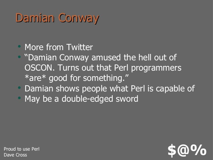 """Damian Conway <ul><li>More from Twitter </li></ul><ul><li>""""Damian Conway amused the hell out of OSCON. Turns out that Perl..."""