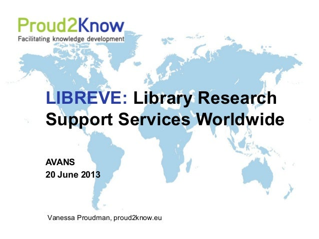 Vanessa Proudman, proud2know.eu LIBREVE: Library Research Support Services Worldwide AVANS 20 June 2013