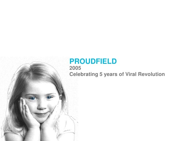PROUDFIELD<br />2005<br />Celebrating 5 years of Viral Revolution<br />