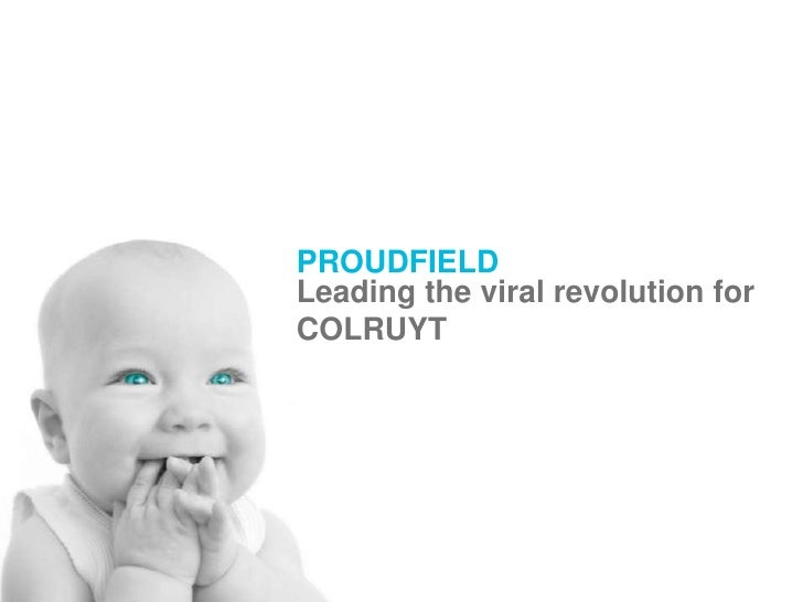 PROUDFIELD<br />Leading the viral revolution for<br />COLRUYT<br />